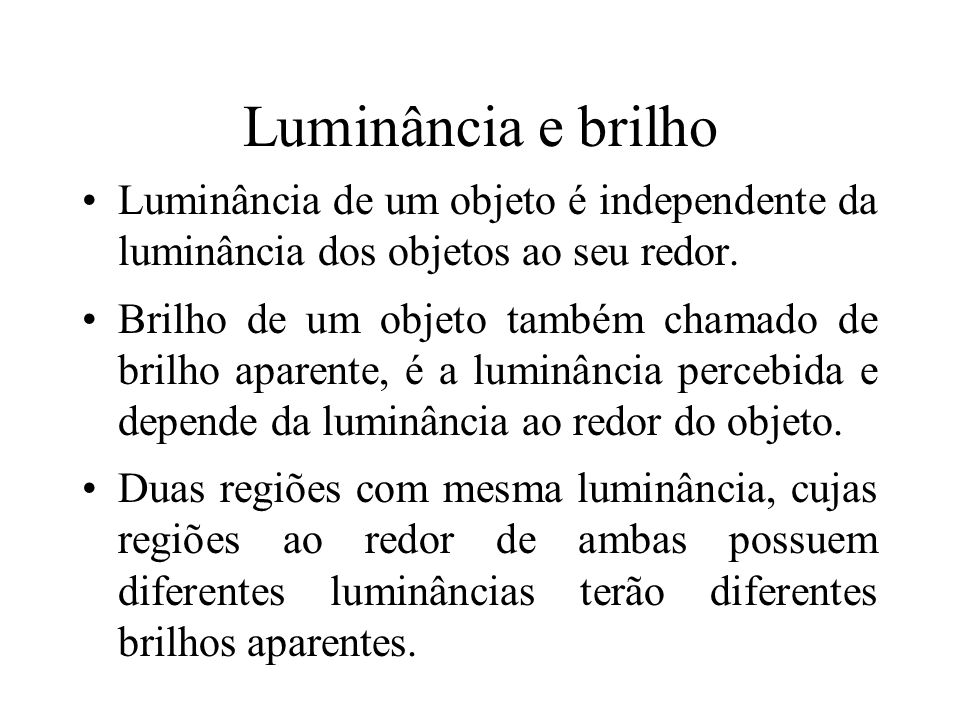 Luminância e brilhoLuminância de um objeto é independente da luminância dos objetos ao seu redor.