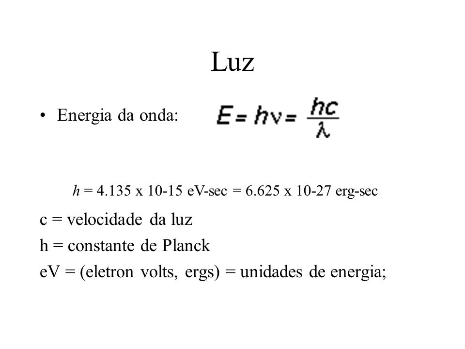 Luz Energia da onda: c = velocidade da luz h = constante de Planck