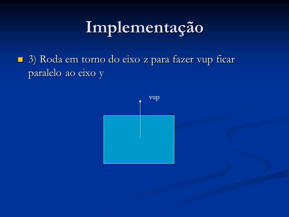 Implementação 3) Roda em torno do eixo z para fazer vup ficar paralelo ao eixo y vup