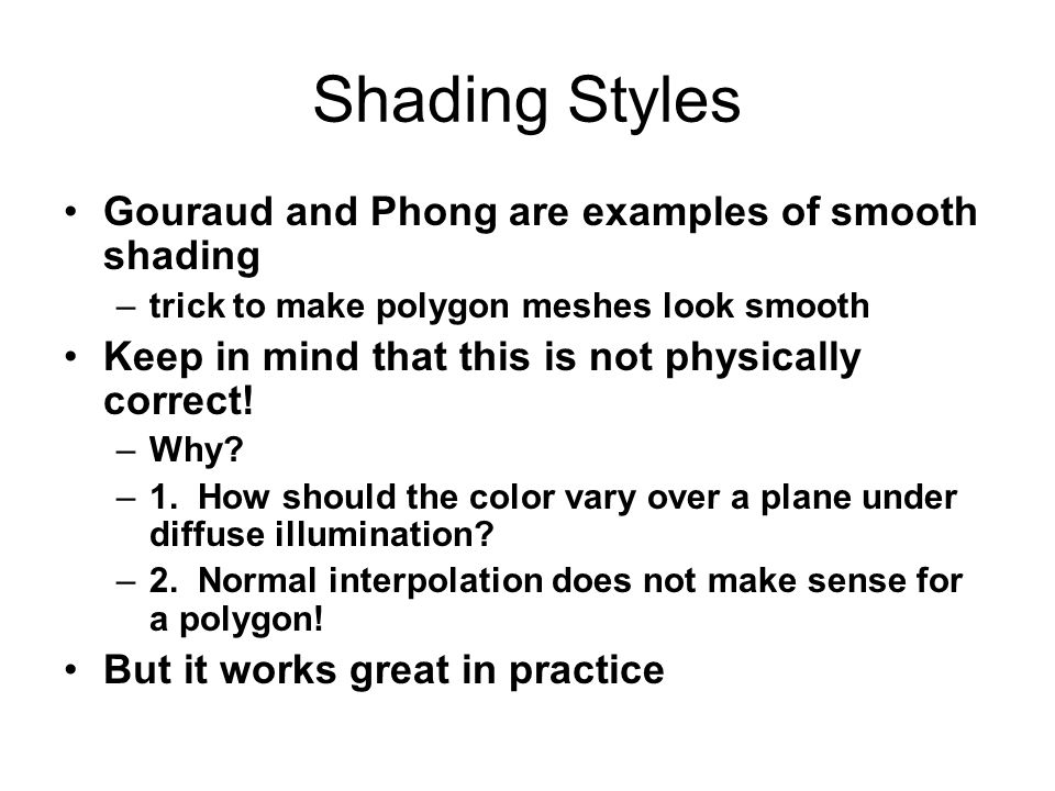 Shading Styles Gouraud and Phong are examples of smooth shading