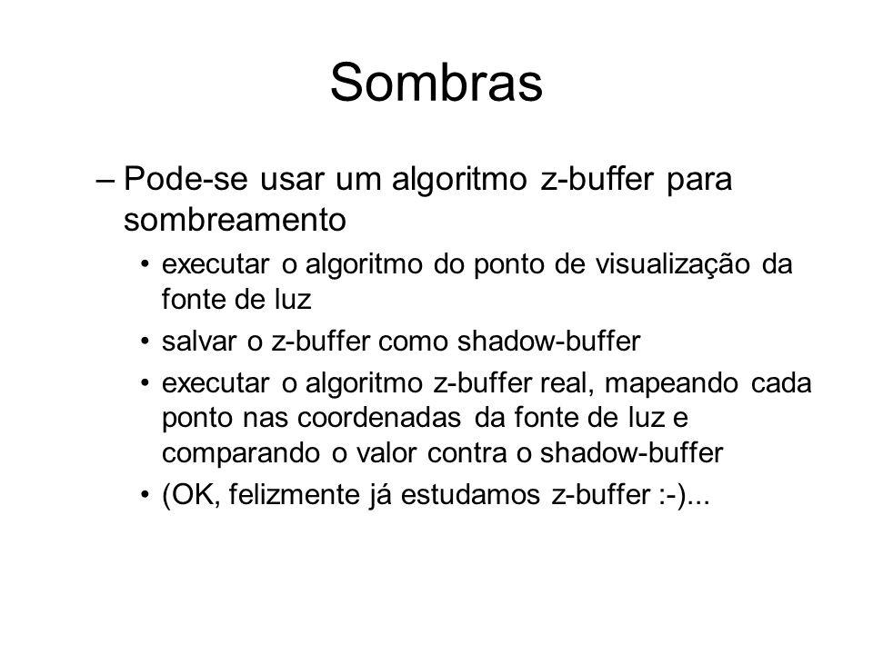 Sombras Pode-se usar um algoritmo z-buffer para sombreamento