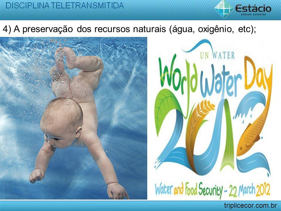 4) A preservação dos recursos naturais (água, oxigênio, etc);