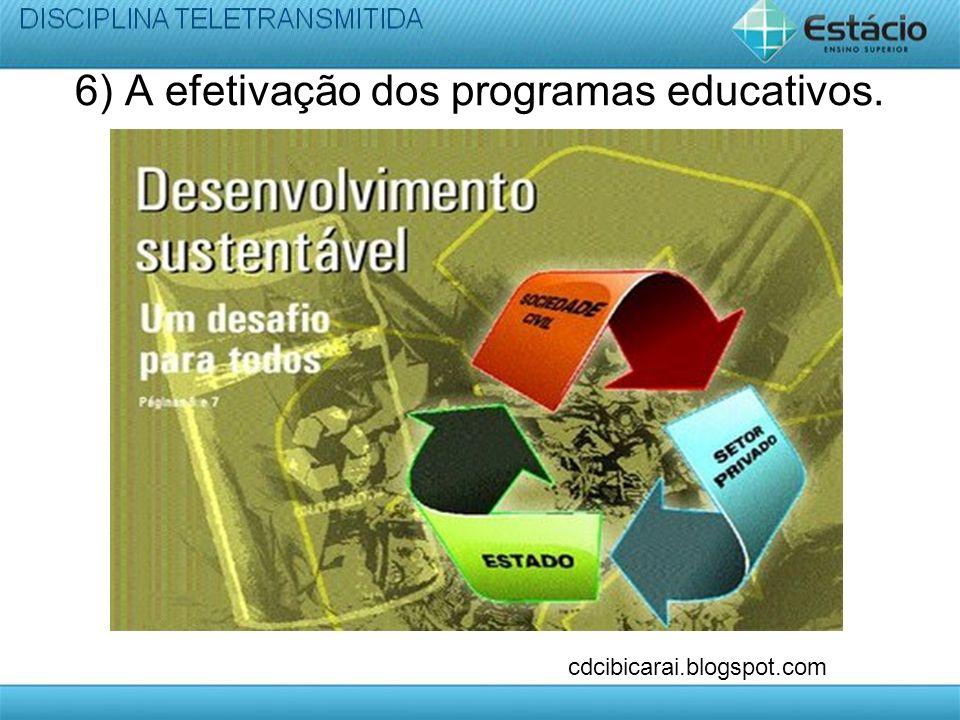 6) A efetivação dos programas educativos.