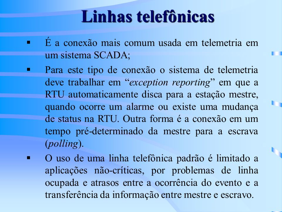 Linhas telefônicasÉ a conexão mais comum usada em telemetria em um sistema SCADA;