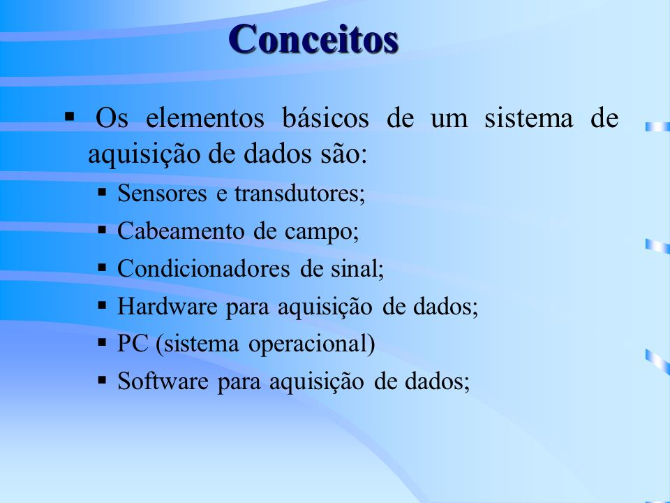 Conceitos Os elementos básicos de um sistema de aquisição de dados são: Sensores e transdutores; Cabeamento de campo;