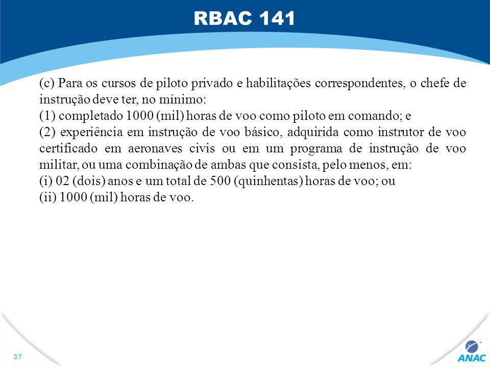 RBAC 141 (c) Para os cursos de piloto privado e habilitações correspondentes, o chefe de instrução deve ter, no mínimo: