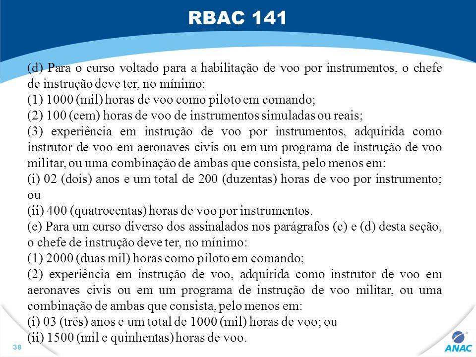 RBAC 141 (d) Para o curso voltado para a habilitação de voo por instrumentos, o chefe de instrução deve ter, no mínimo: