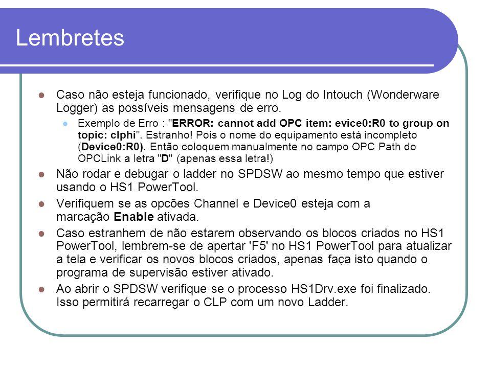 Lembretes Caso não esteja funcionado, verifique no Log do Intouch (Wonderware Logger) as possíveis mensagens de erro.