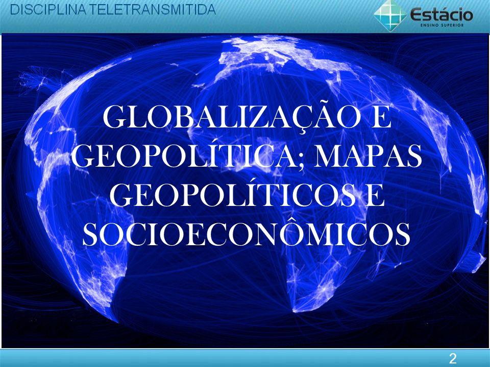 GLOBALIZAÇÃO E GEOPOLÍTICA; MAPAS GEOPOLÍTICOS E SOCIOECONÔMICOS