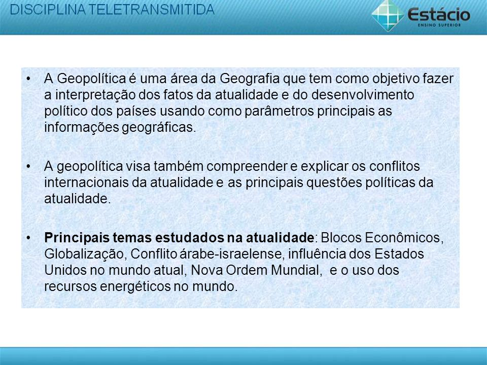 A Geopolítica é uma área da Geografia que tem como objetivo fazer a interpretação dos fatos da atualidade e do desenvolvimento político dos países usando como parâmetros principais as informações geográficas.