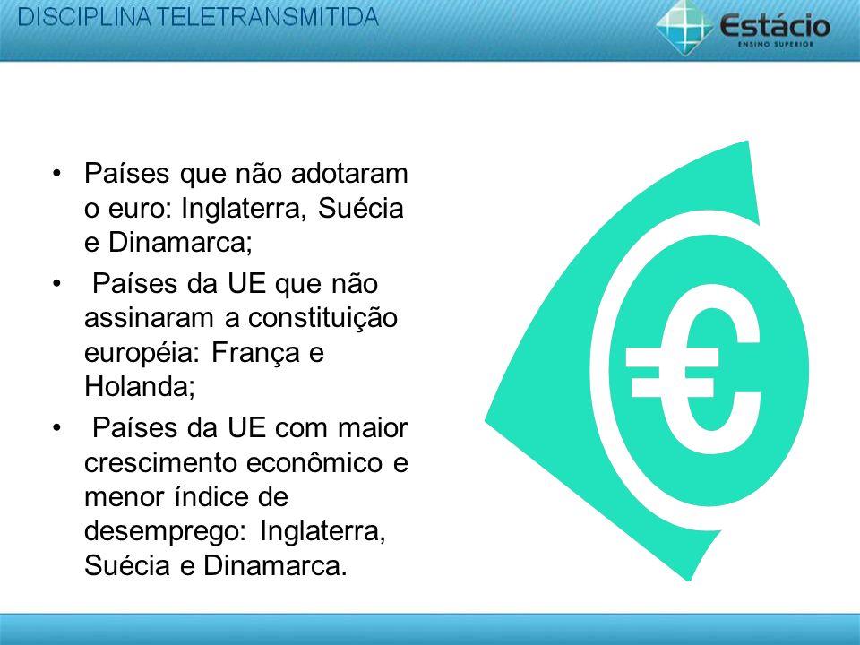 Países que não adotaram o euro: Inglaterra, Suécia e Dinamarca;