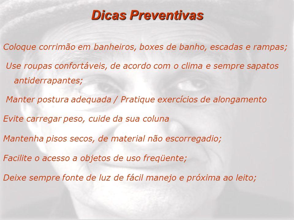 Dicas Preventivas Coloque corrimão em banheiros, boxes de banho, escadas e rampas;