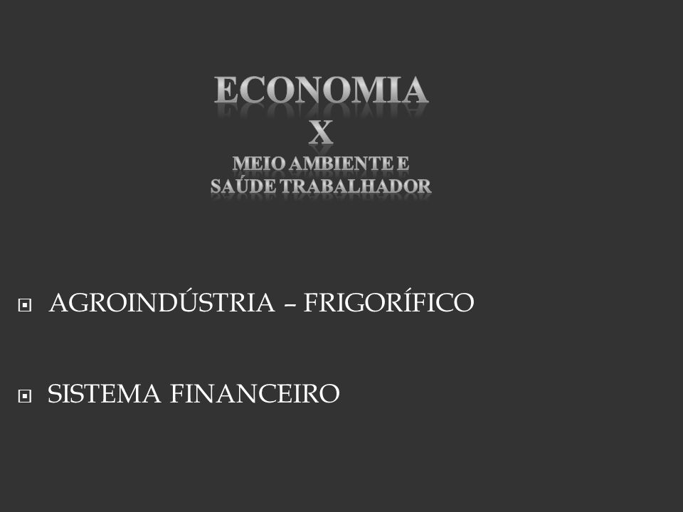 Economia X AGROINDÚSTRIA – FRIGORÍFICO SISTEMA FINANCEIRO