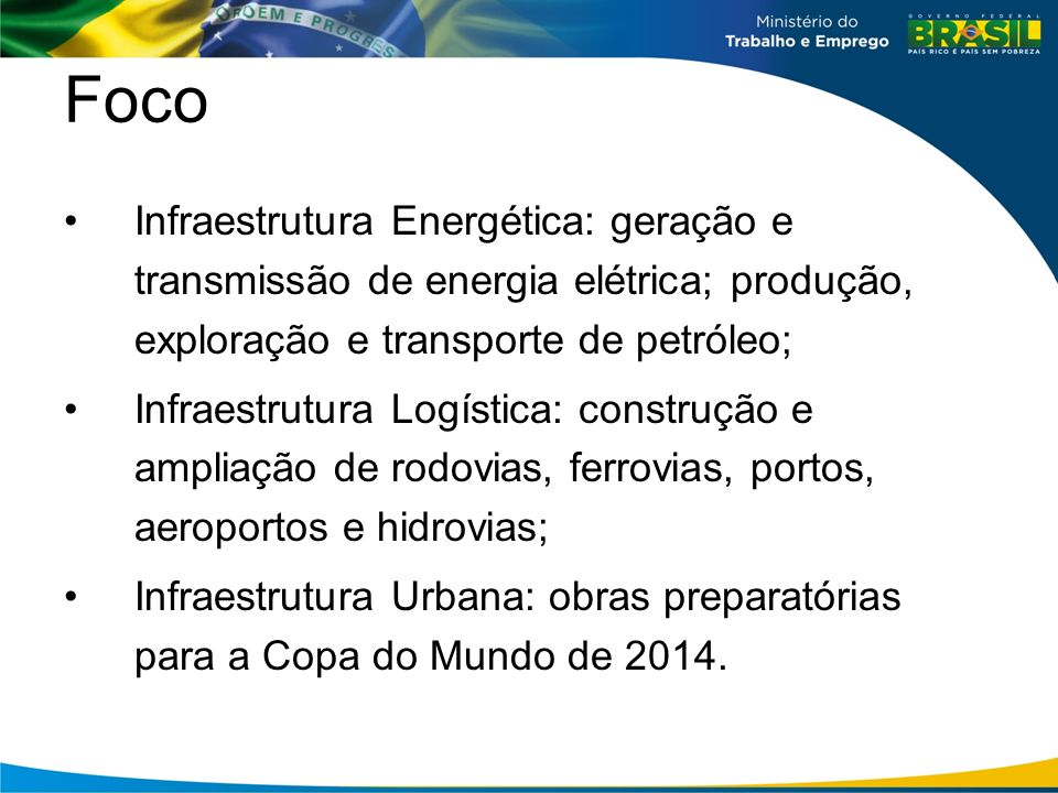 Foco Infraestrutura Energética: geração e transmissão de energia elétrica; produção, exploração e transporte de petróleo;