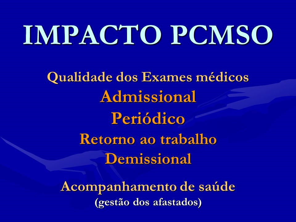 IMPACTO PCMSO Admissional Periódico Retorno ao trabalho Demissional