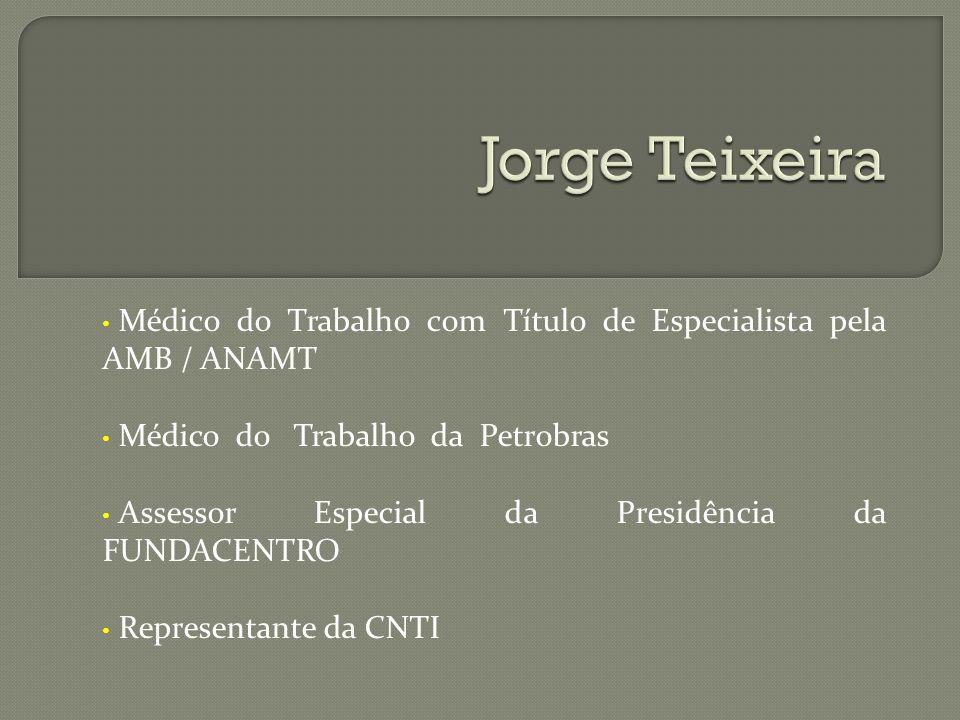 Jorge Teixeira Médico do Trabalho com Título de Especialista pela AMB / ANAMT. Médico do Trabalho da Petrobras.