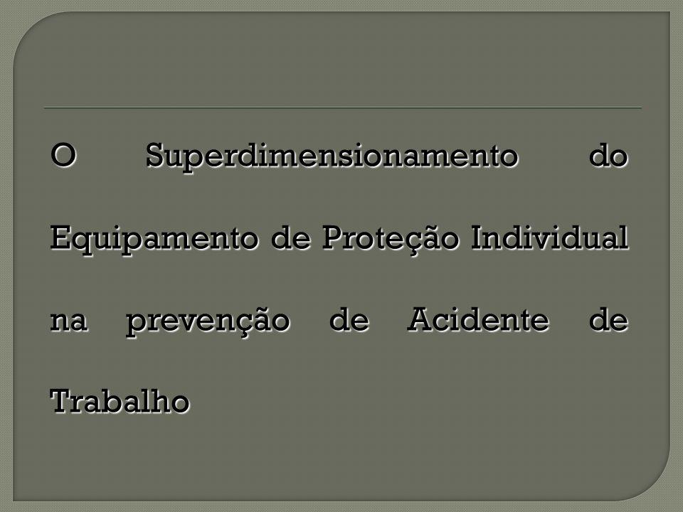 O Superdimensionamento do Equipamento de Proteção Individual na prevenção de Acidente de Trabalho