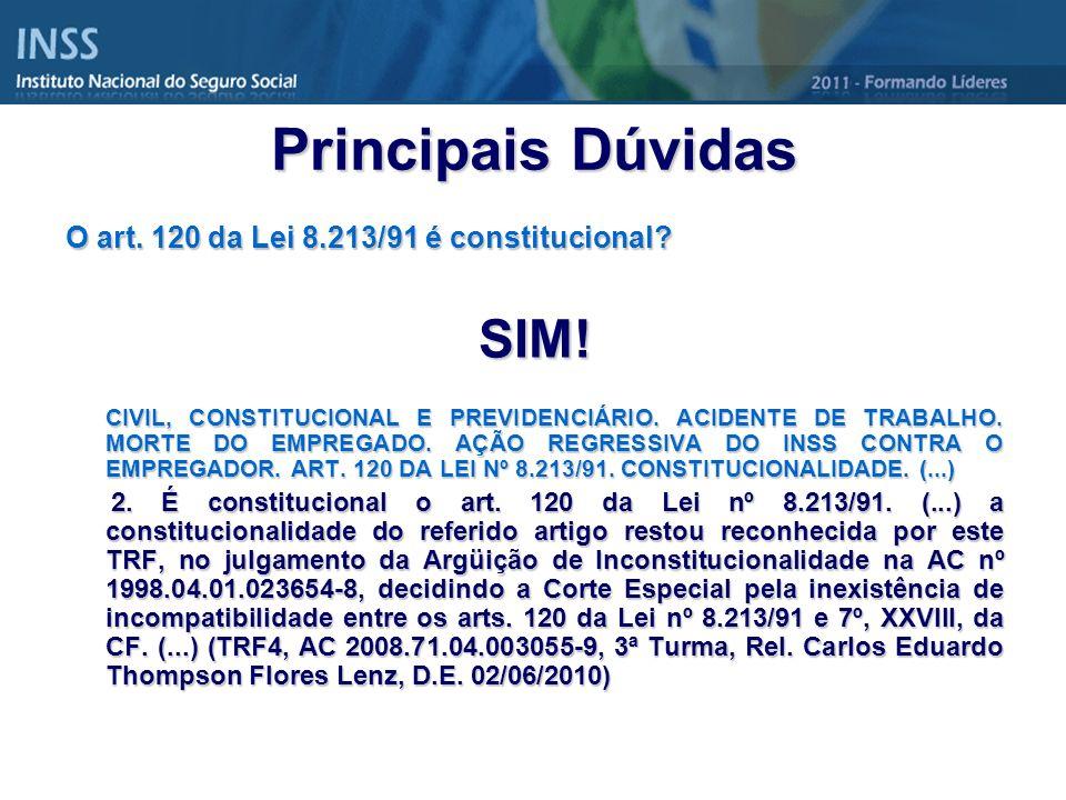 Principais Dúvidas SIM! O art. 120 da Lei 8.213/91 é constitucional