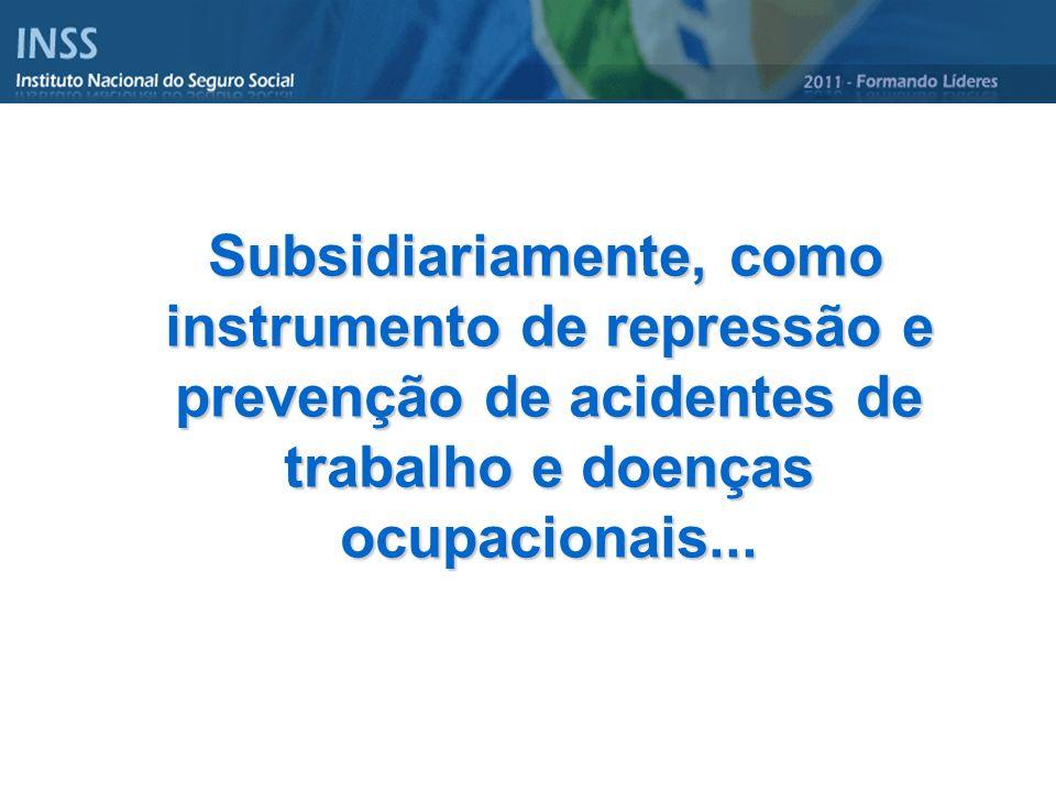 Subsidiariamente, como instrumento de repressão e prevenção de acidentes de trabalho e doenças ocupacionais...