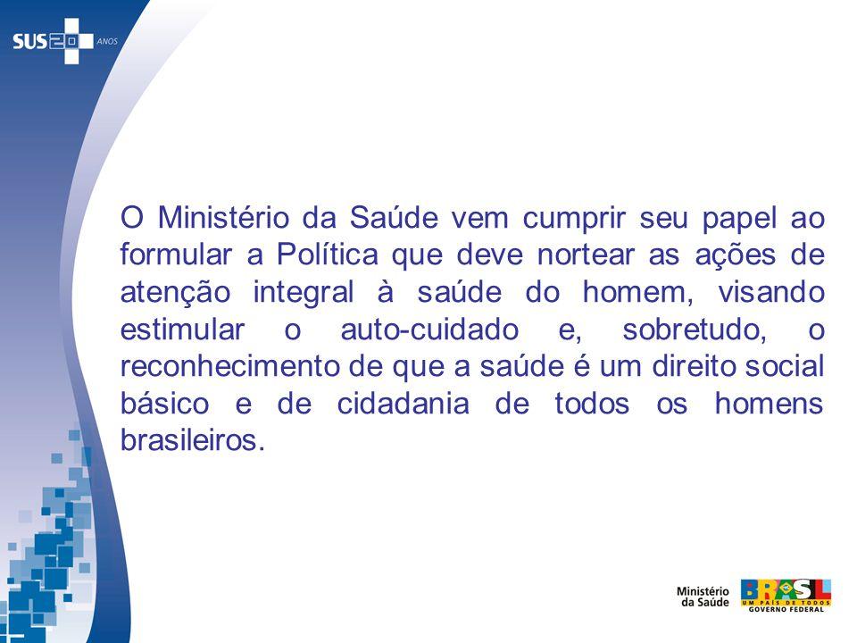 O Ministério da Saúde vem cumprir seu papel ao formular a Política que deve nortear as ações de atenção integral à saúde do homem, visando estimular o auto-cuidado e, sobretudo, o reconhecimento de que a saúde é um direito social básico e de cidadania de todos os homens brasileiros.