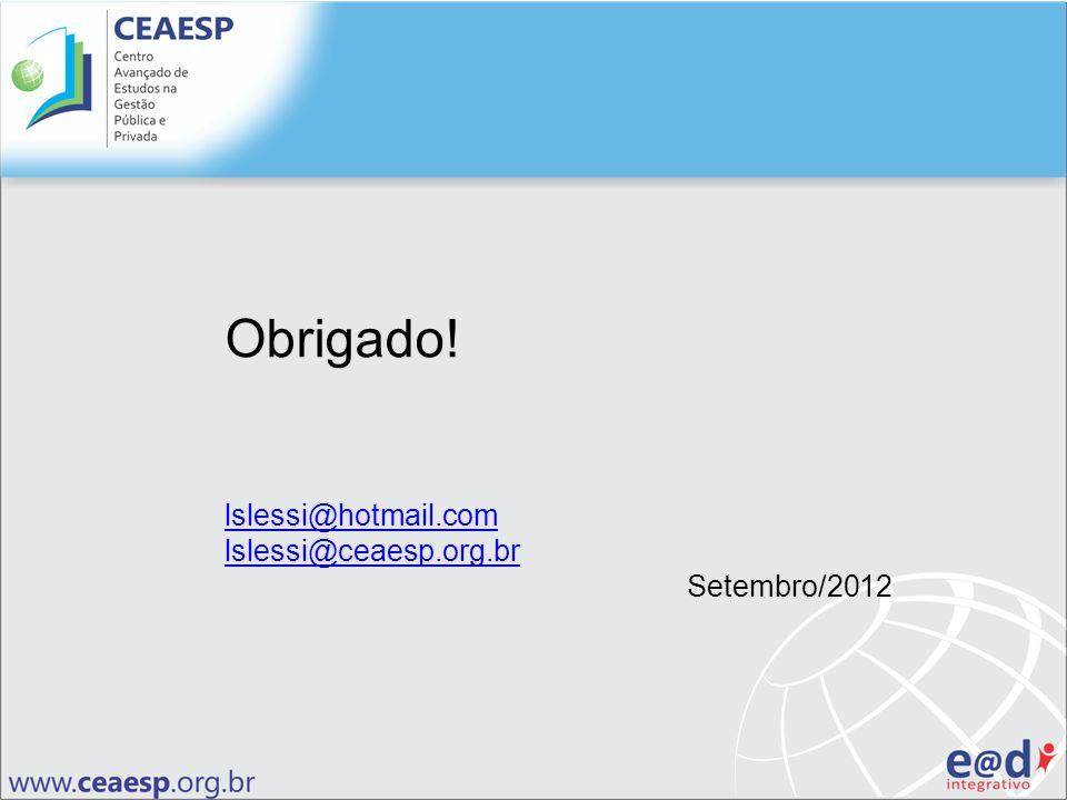 Obrigado! lslessi@hotmail.com lslessi@ceaesp.org.br Setembro/2012