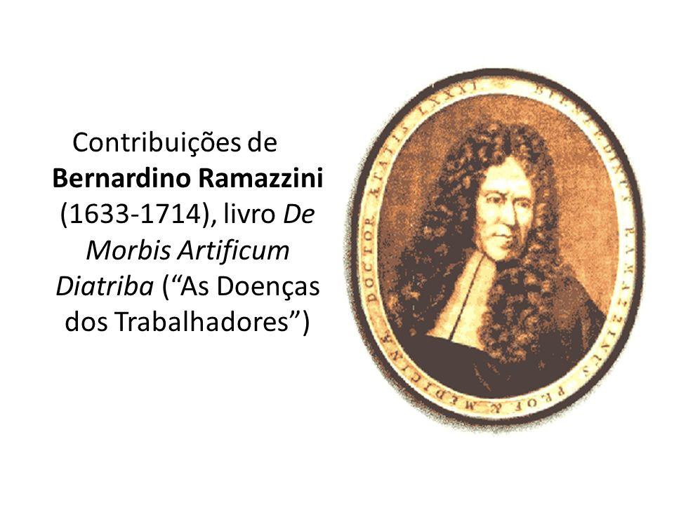 Contribuições de Bernardino Ramazzini (1633-1714), livro De Morbis Artificum Diatriba ( As Doenças dos Trabalhadores )