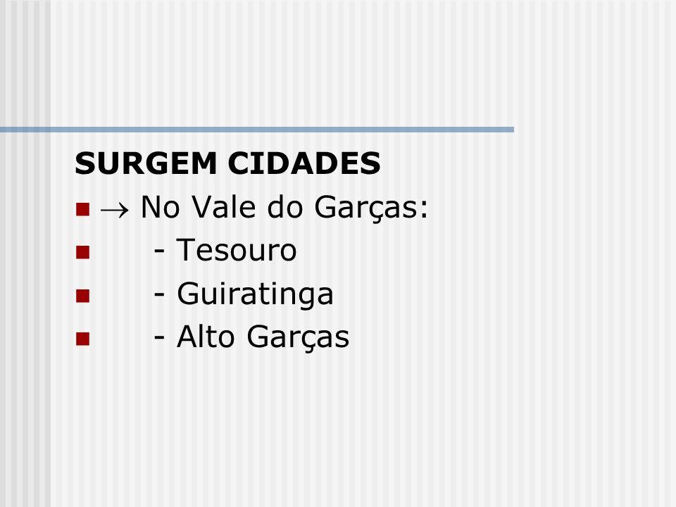 SURGEM CIDADES  No Vale do Garças: - Tesouro - Guiratinga - Alto Garças