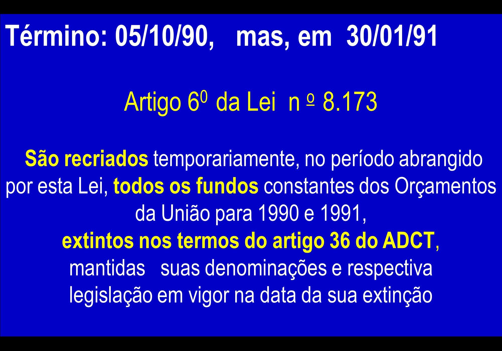 Término: 05/10/90 Término: 05/10/90, mas, em 30/01/91