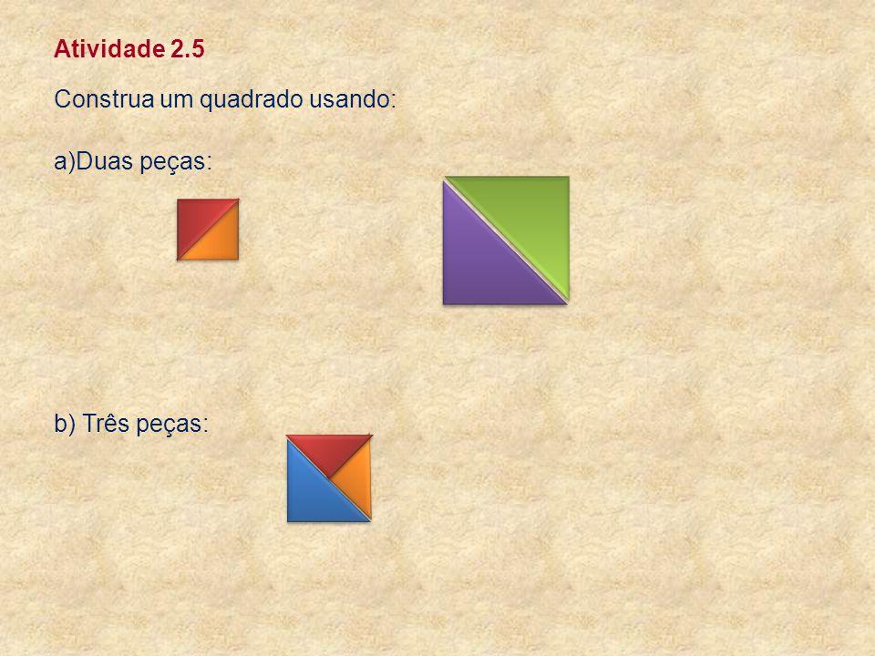 Atividade 2.5 Construa um quadrado usando: Duas peças: b) Três peças:
