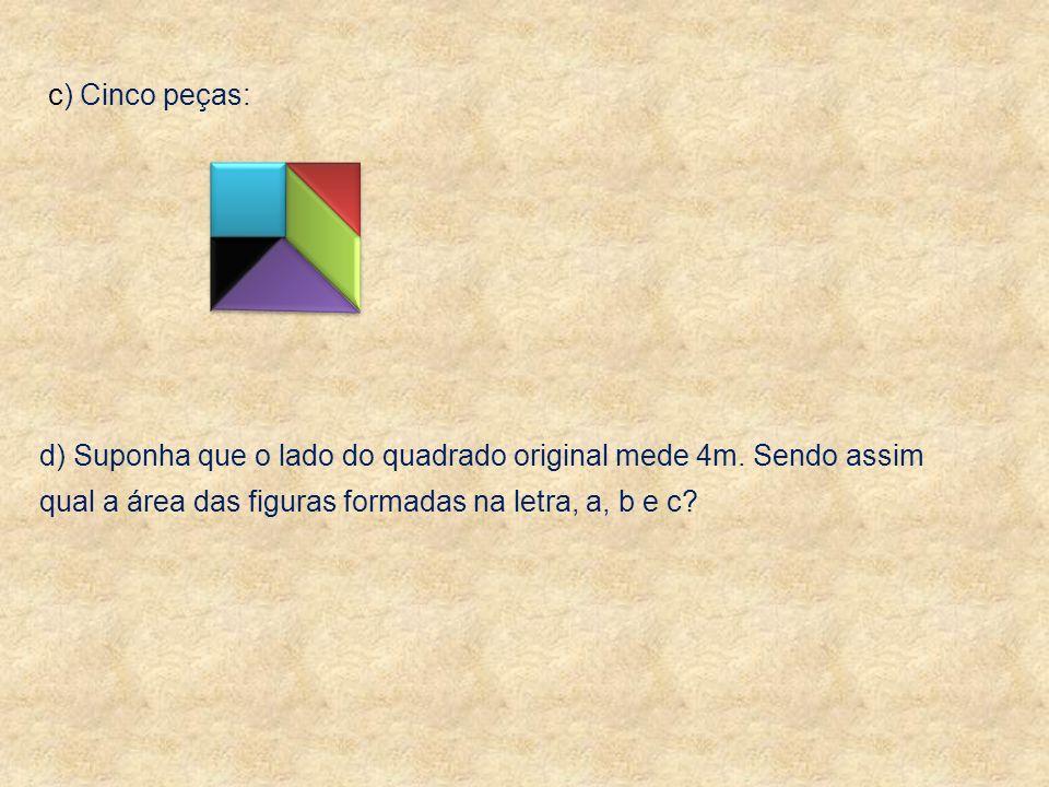 c) Cinco peças:d) Suponha que o lado do quadrado original mede 4m.