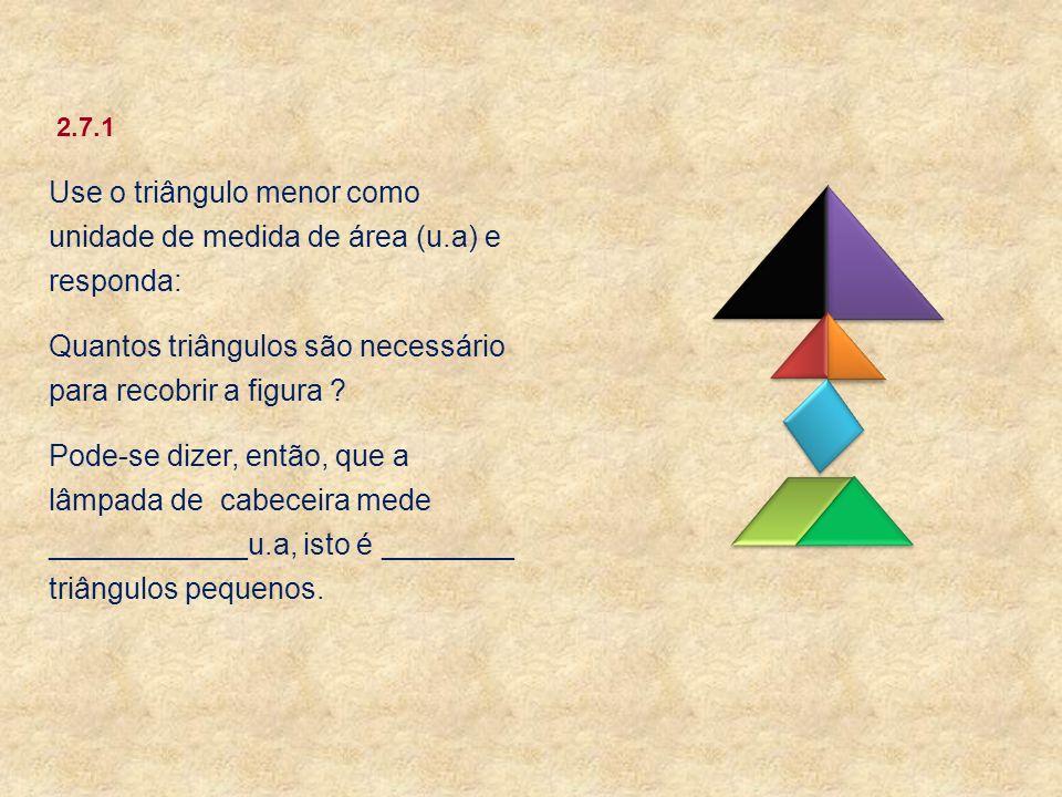 Use o triângulo menor como unidade de medida de área (u.a) e responda: