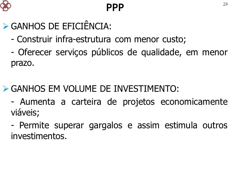 PPP GANHOS DE EFICIÊNCIA: - Construir infra-estrutura com menor custo;