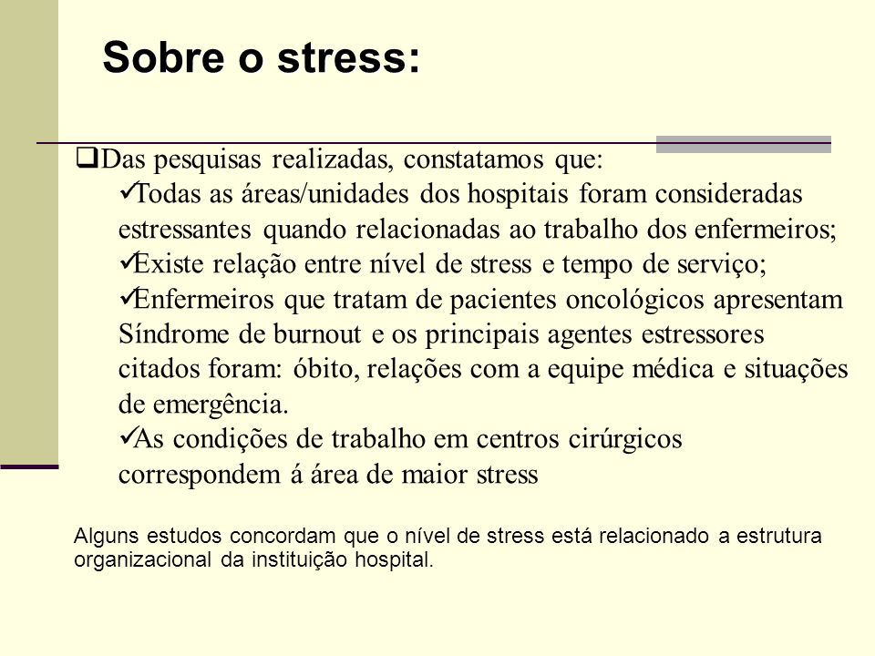 Sobre o stress: Das pesquisas realizadas, constatamos que: