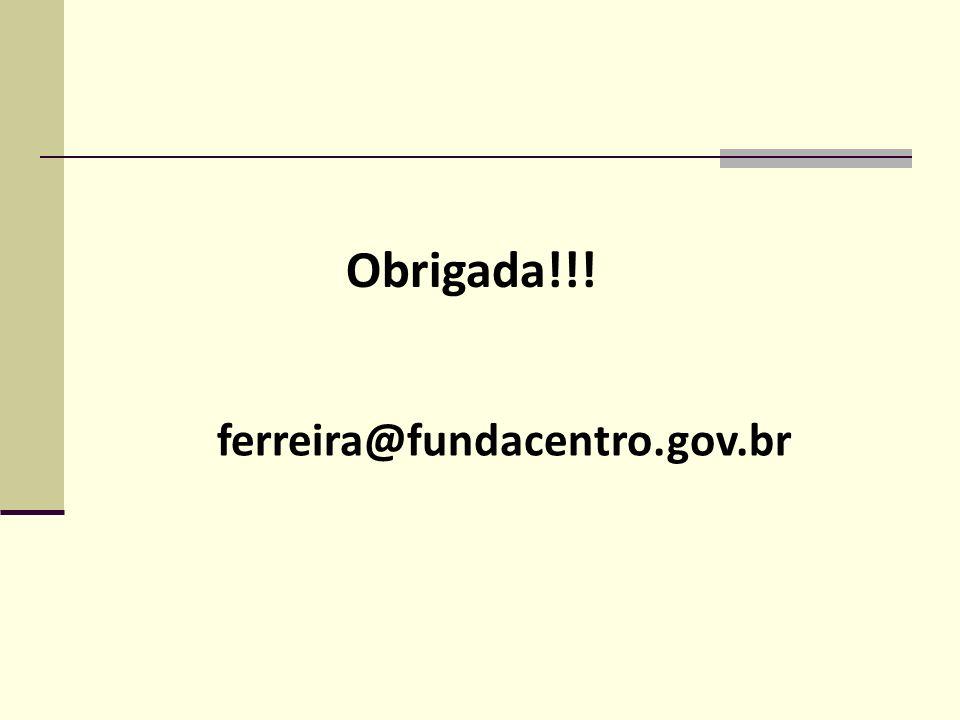 Obrigada!!! ferreira@fundacentro.gov.br