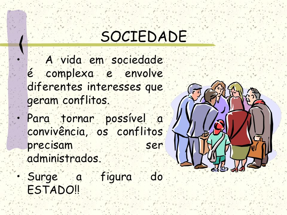SOCIEDADE A vida em sociedade é complexa e envolve diferentes interesses que geram conflitos.