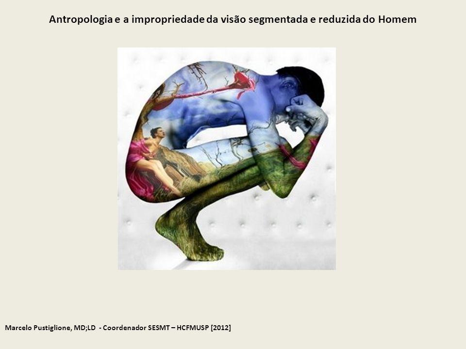 Antropologia e a impropriedade da visão segmentada e reduzida do Homem