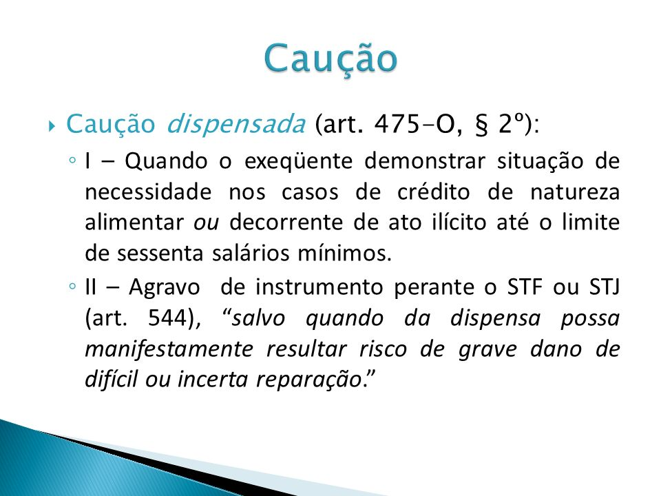 Caução Caução dispensada (art. 475-O, § 2º):
