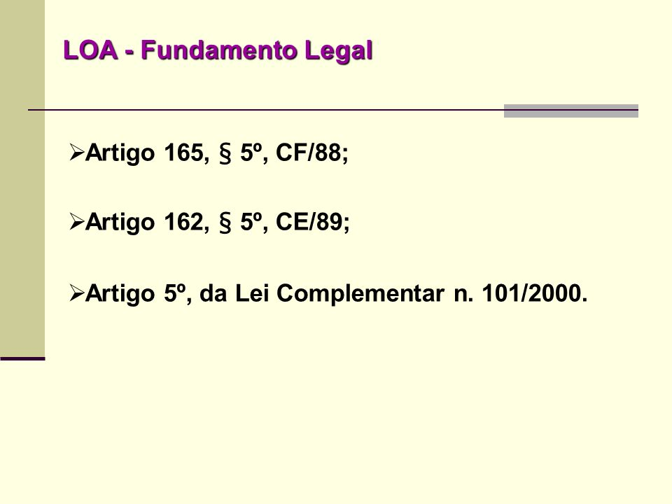 LOA - Fundamento Legal Artigo 165, § 5º, CF/88;