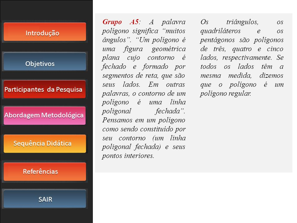 Grupo A5: A palavra polígono significa muitos ângulos