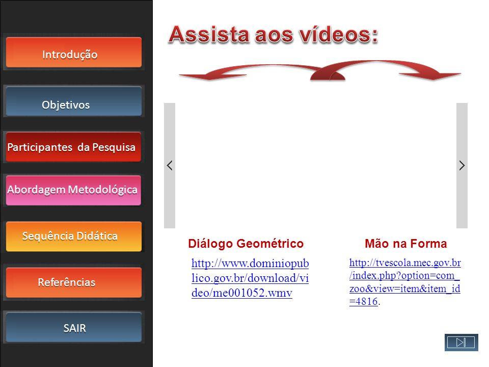 Assista aos vídeos: Diálogo Geométrico Mão na Forma