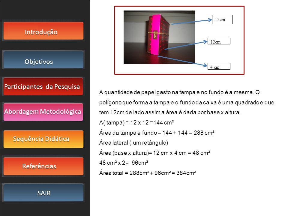 Área da tampa e fundo = 144 + 144 = 288 cm²