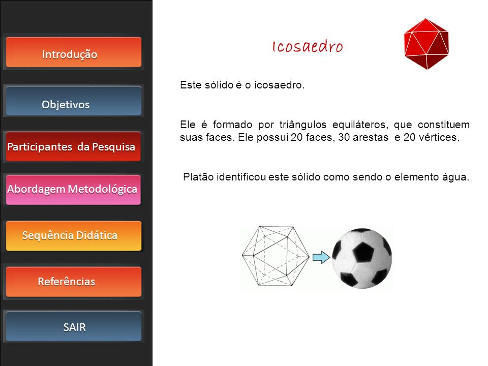 Icosaedro Este sólido é o icosaedro.