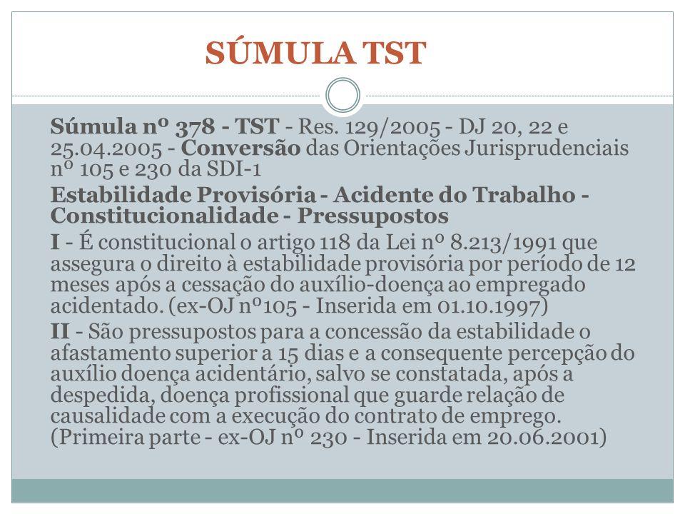SÚMULA TST Súmula nº 378 - TST - Res. 129/2005 - DJ 20, 22 e 25.04.2005 - Conversão das Orientações Jurisprudenciais nº 105 e 230 da SDI-1.