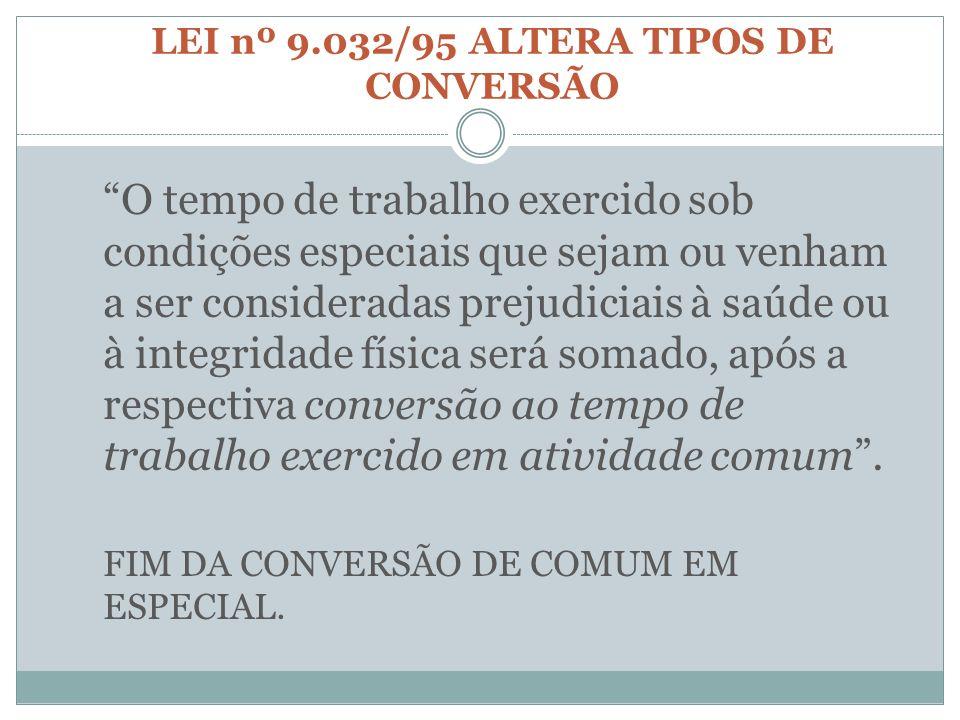 LEI nº 9.032/95 ALTERA TIPOS DE CONVERSÃO