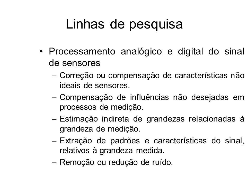 Linhas de pesquisa Processamento analógico e digital do sinal de sensores. Correção ou compensação de características não ideais de sensores.