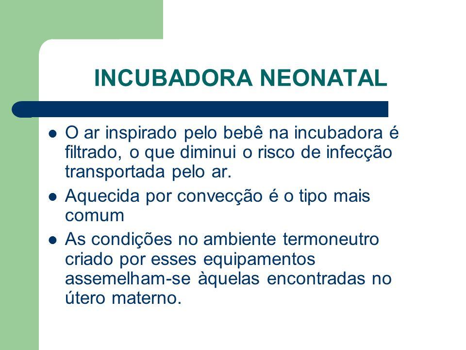 INCUBADORA NEONATAL O ar inspirado pelo bebê na incubadora é filtrado, o que diminui o risco de infecção transportada pelo ar.