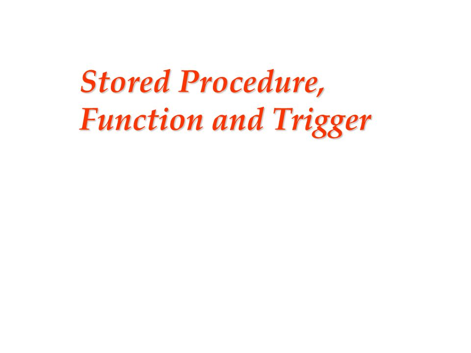 Stored Procedure, Function and Trigger
