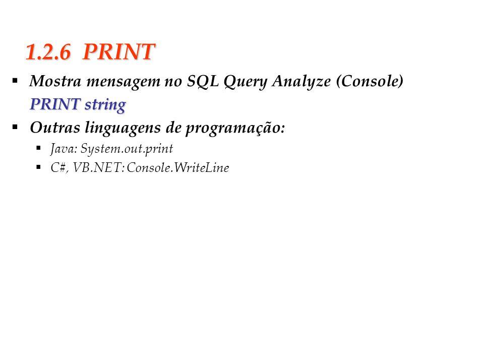 1.2.6 PRINT Mostra mensagem no SQL Query Analyze (Console)