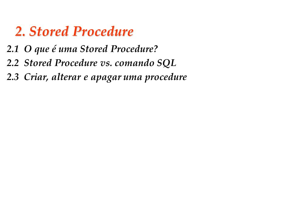 2. Stored Procedure 2.1 O que é uma Stored Procedure.