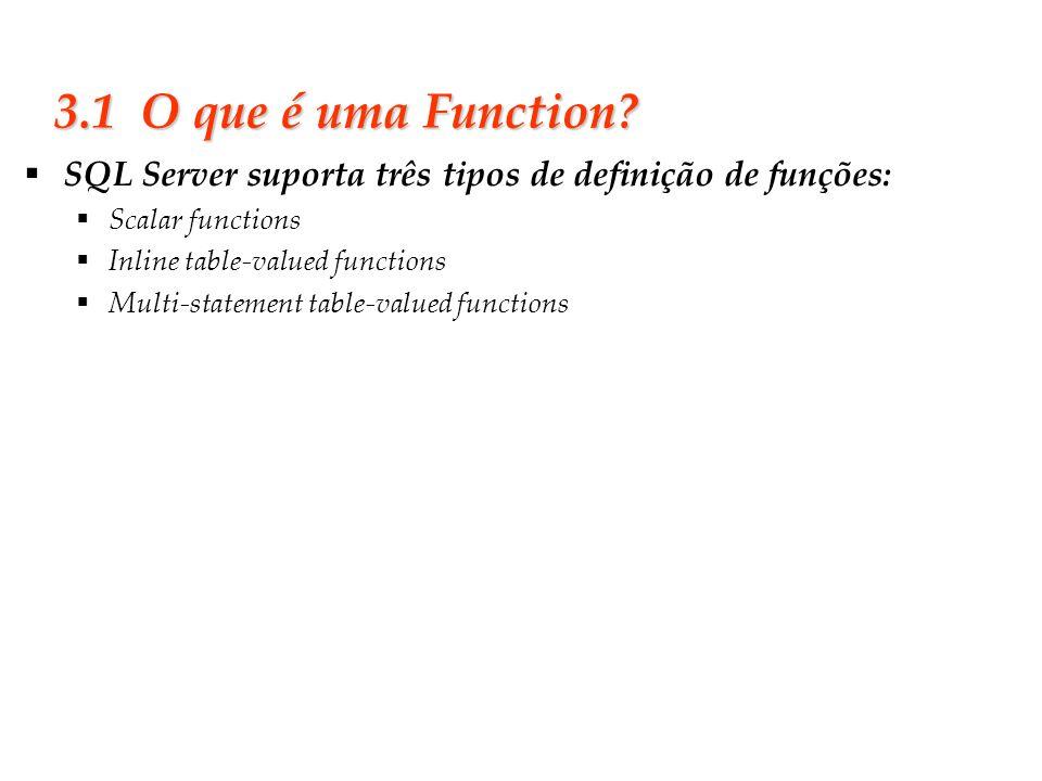 3.1 O que é uma Function SQL Server suporta três tipos de definição de funções: Scalar functions.